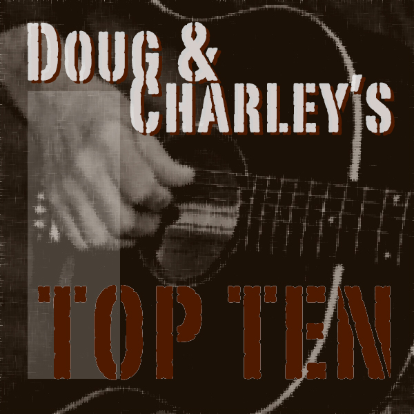 Doug & Charley's Top 10